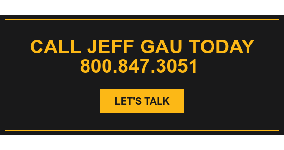 Call Jeff Gau Today 800.847.3051  Let's Talk
