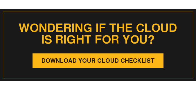 Wondering if the Cloud is right for you? Download Your Cloud Checklist