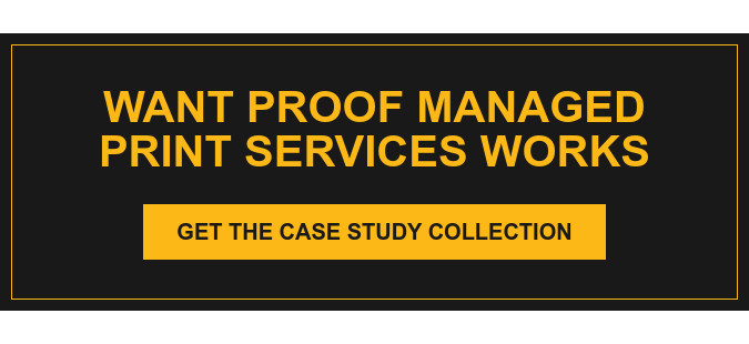 Want Proof Managed Print Services Works Get the Case Study Collection