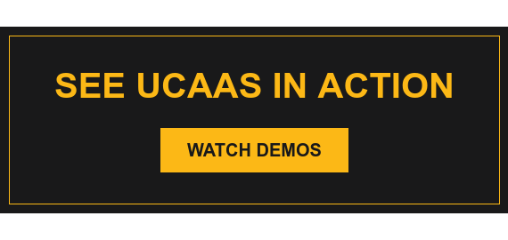 See UCaaS in Action Watch Demos