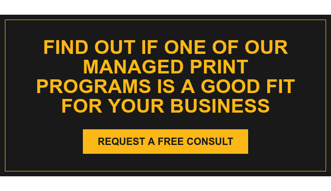Find Out If One of Our Managed Print Programs is a Good Fit for Your Business Request a Free Consult
