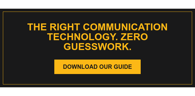 The Right Communication Technology. Zero Guesswork. Download Our Guide