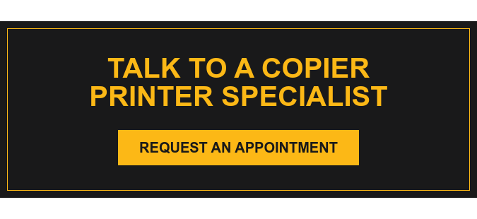Talk to a Copier Printer Specialist Request an appointment